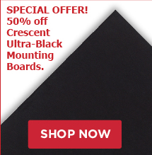 Special Offer! 50% off Crescent Ultra-Black Mounting Boards.
