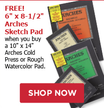 FREE 6x8 1/2 Arches Sketch Pad when you buy a cold press or rough 10x14 Arches Watercolor Pad