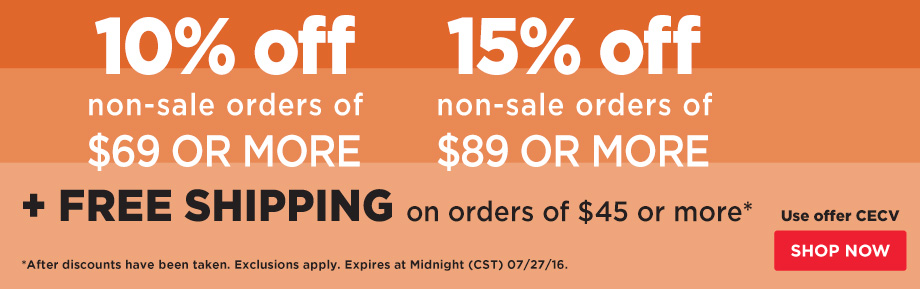 10% Off Orders $69 or 15% Off Orders $89 Plus Free Shipping on orders of $45 or more.
