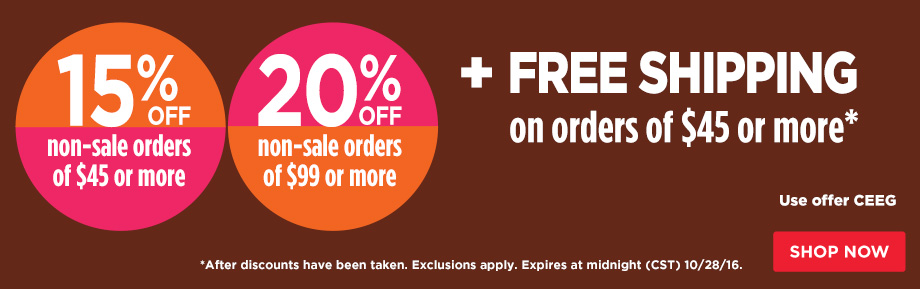 15% Off Orders $45 or 20% Off Orders $99 Plus Free Shipping on orders of $45 or more.