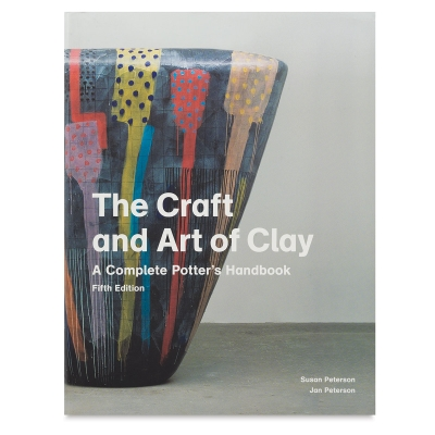 The Craft and Art of Clay: A Complete Potter's Handbook