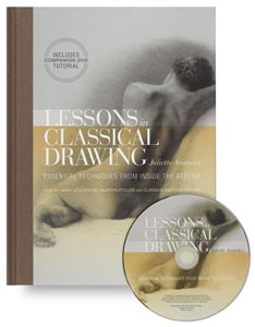 Lessons in Classical Drawing: Essential Techniques from Inside the Atelier w/ DVD
