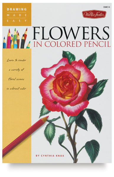 Drawing Made Easy: Flowers in Colored Pencil