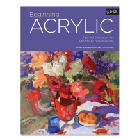Beginning Acrylic: Tips and Techniques for Learning to Paint in Acrylic