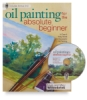 Oil Painting for the Absolute Beginner
