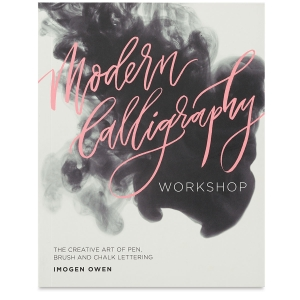 Modern Calligraphy Workshop: The Creative Art Of Pen, Brush, and Chalk Lettering