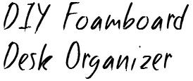 DIY Foamboard Desk Organizer