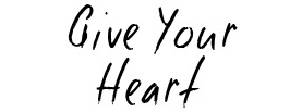 Give Your Heart