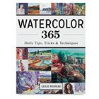Watercolor 365: Daily Tips, Tricks, and Techniques