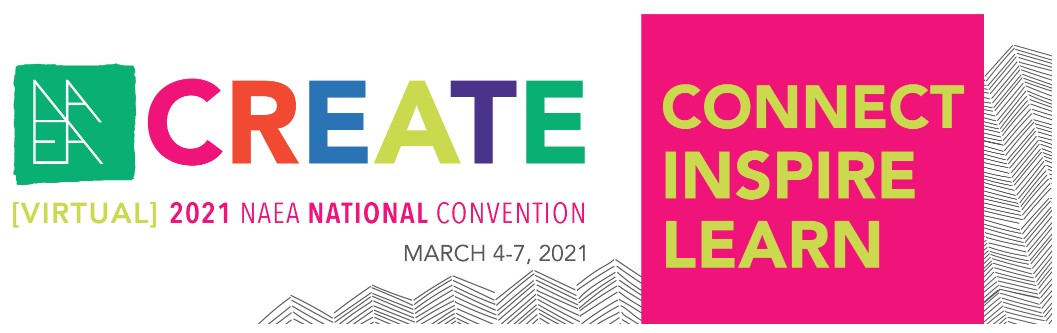 Create: Virtual 2021 NAEA National Convention March 4-7, 2021 - Connect Inspire Learn