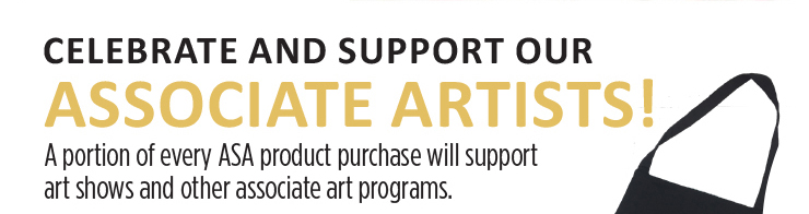 Celebrate and support our Associate Artists! A portion of every ASA product purchase will support art shows and other associate art programs