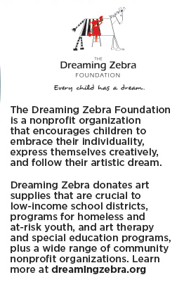 The Dreaming Zebra Foundation is a nonprofit organization that encourages children to embrace their individuality, express themselves creatively, and follow their artistic dream.