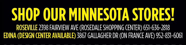 Shop our Minnesota Stores! Roseville - 2398 Fairview Ave (Rosedale Shopping Center) - Edina (Design Center Available)
