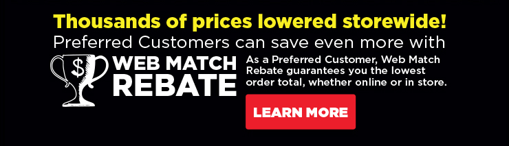 Thousands of prices lowered storewide! Preferred Customers can save even more with Web Match Rebate