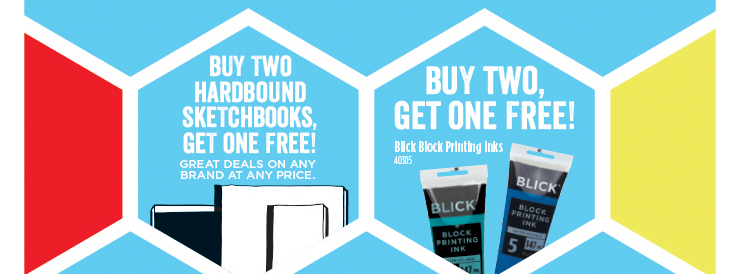 Buy Two Hardbound Sketchbooks, Get one Free! Buy Two Blick Block Printing Inks, Get One Free!