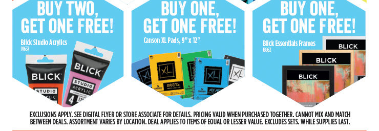 Buy Two Blick Studio Acrylics, Get One Free! -- Buy One Canson XL Pads, Get One Free! - Buy One Blick Essentials Frame, Get One Free