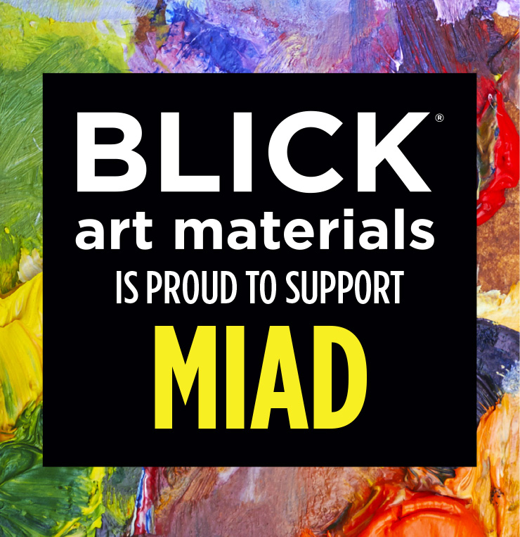 Blick Art Materials is proud to support MIAD