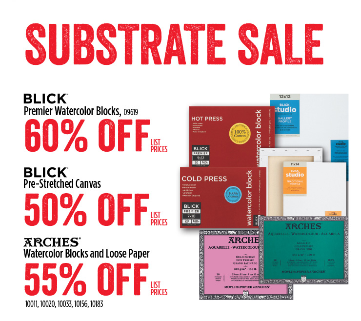 Substrate Sale - Blick Premier Watercolor Blocks - 60% off list prices - Blick Pre-Stretched Canvas - 50% off list prices - Arches Watercolor Blocks and Loose Paper - 55% off list prices