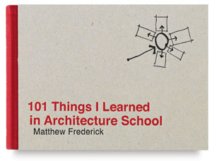 This is a book that every student of architecture should keep in his or her backpack. It's also a book students may want to hide from their professors, for it explains many esoteric classroom subjects in a clear, simple, and often humorous way. 128 pages.