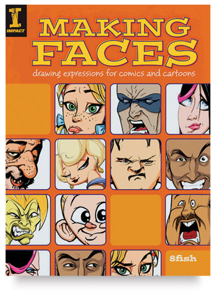 Making Faces: Drawing Expressions for<br>Comics & Cartoons