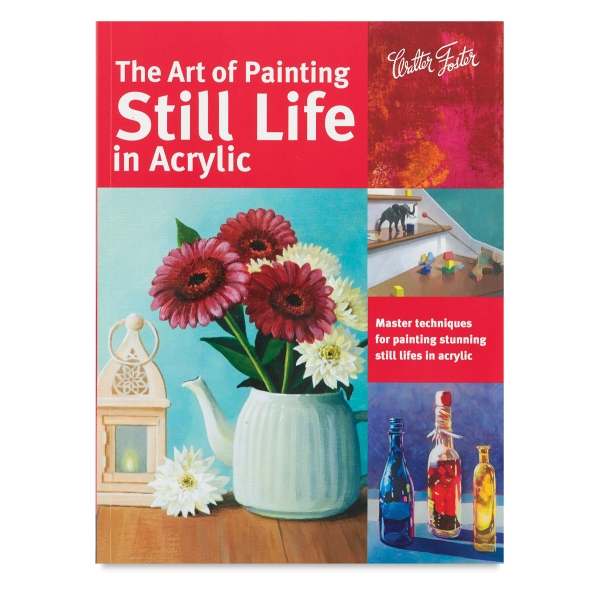 The Art of Painting Still Life in Acrylic