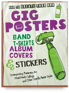 How to Create Your Own Gig Posters, Band T-Shirts, Album Covers, and Stickers