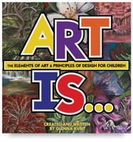 Art Is... The Elements of Art & Principles of Design for Children